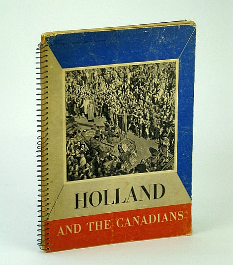 Holland and the Canadians,: With 150 photographs, Phillips, Norman Charles