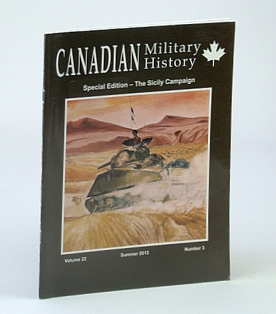 Canadian Military History, Volume 22, Number 3, Summer 2013 - The Artistic Legacy of William Ogilvie, Windsor, Lee; Brown, Cindy; Engen, Robert; Douglass, Matthew; Fitzgerald-Black, Alexander; Lewell, Maryanne; Symes, Matt