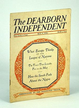 The Dearborn Independent - Chronicler of the Neglected Truth, May 8, 1926 - How the South Feels About the Negro, Epler, Percy H.; Boyer, Townsend; Pence, Harry; Wolff, Walter M.; Barton, William E.; Bowles, Ella Shannon; Thompson, Huston; Hough, Donald; Finger, Charles J.; Hawthorne, Julian