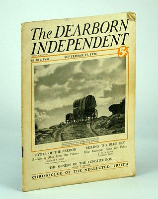 The Dearborn Independent - Chronicler of the Neglected Truth, September (Sept.) 25, 1926 -  Taxes, Taxes, Taxes!, Crowther, Samuel; Howe, J. Olin; Budd, Ralph W.; Hays, George W.; Benson, Allan L.; Collins, Dr. Joseph; Whiting, May B.; Phelps, Mary; barton, William E.; Finger, Charles J.