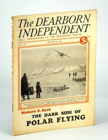 The Dearborn Independent (Magazine) - Chronicler of the Neglected Truth, January (Jan.) 29, 1927 - Richard Byrd on the Dark Side of Polar Flying, Byrd, Richard Evelyn; Ramsay, M.L.; Vancerbilt, Cornelius Jr.; Parker, Arthur C.; Laird, Donald A.; Masson, Thomas L.; Parish, George Henry; Taylor, Thomas Cameron; Roof, Katherine Metcalf; Swift, Ivan
