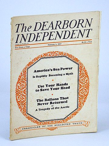 The Dearborn Independent (Magazine) - Chronicler of the Neglected Truth, February (Feb.) 5, 1927 - America's Sea Power is Becoming a Myth, Davison, Edward; Johns, E.B.; Laird, Donald A.; Stidger, William L.; Masson, Thomas L.; Salsinger, H.G.; Ulm, Aaron Hardy; Story, A.M. Sommerville; McConnell, Burt M.; Holmes, Fred L.