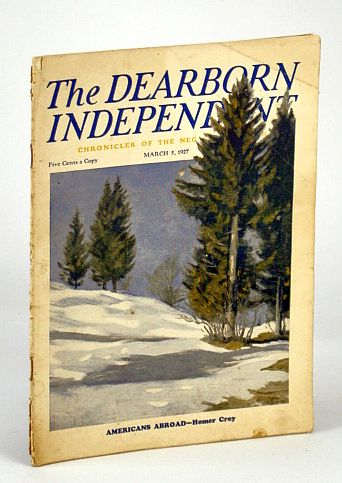 The Dearborn Independent (Magazine) - Chronicler of the Neglected Truth, March (Mar.) 5, 1927 - Intimate Glimpses of Elbert Hubbard, Johnson, W.E. (Pussyfoot); Beckman, James W.; Croy, Homer; Parrish, George Henry; Clark, Marian Bruce; Bouligin, Pavel; Salsinger, H.G.; Hamilton, J.G. De Roulhac; Clifford, F.J.