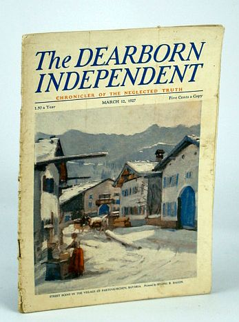 The Dearborn Independent (Magazine) - Chronicler of the Neglected Truth, March (Mar.) 12, 1927: Debt - Our Biggest National Industry, Laket, Henry; Stidger, William L.; Colby, Captain Elbridge; Jenks, Albert Ernest; Bacon, Irving R.; Colman, Edna M.; Mac Farland, Alice; Beckman, James W.