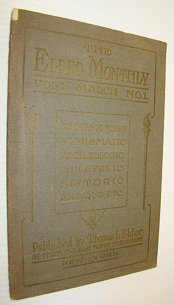 Image for The Elder Monthly - Devoted to Things Numismatic, Archaeologic, Philatelic, Historic, Antique, Etc.; Volume 1, Number 1, March 1906 - Premiere Issue