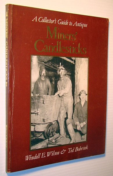 A Collector's Guide to Antique Miners' Candlesticks, Wendell E. Wilson