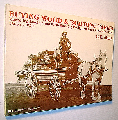 Image for Buying wood & building farms: Marketing lumber and farm building designs on the Canadian prairies, 1880 to 1920 (Studies in archaeology, architecture and history)