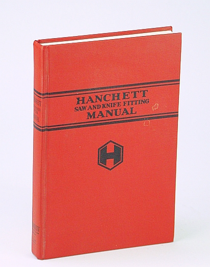 Hanchett Saw & Knife Fitting Manual a Treatise on the Care of Saws & Knives, Hanchett, Kent S (compiler)