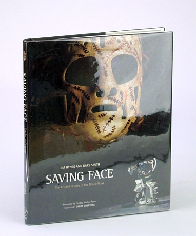 MCRAE, JIM; HYNES, JIM; SMITH, GARY - Saving Face: The Art and History of the Goalie Mask