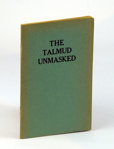 Image for The Talmud Unmasked - The Secret Rabbinical Teachings Concerning Christians