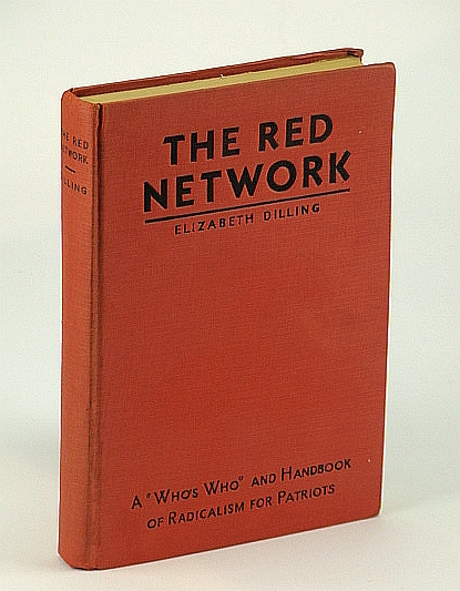 "The Red Network: A ""Who's Who"" and Handbook of Radicalism for Patriots, Dilling, Elizabeth"