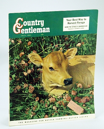 Country Gentleman Magazine - The Magazine for Better Farming, Better Living, July 1952 - Your Best Way to Harvest Forage, Kelland, Clarence Budington; et al