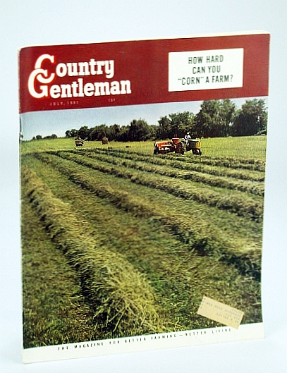Country Gentleman Magazine - The Magazine for Better Farming, Better Living, July 1951 - How Hard Can You Corn a Farm?, Annett, R. Ross; MAyse, Arthur; et al