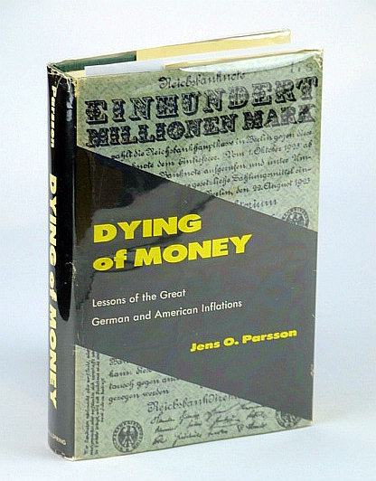 Dying of Money: Lessons of the Great German and American Inflations by Jens O. Parsson (1974-04-30), Jens O. Parsson