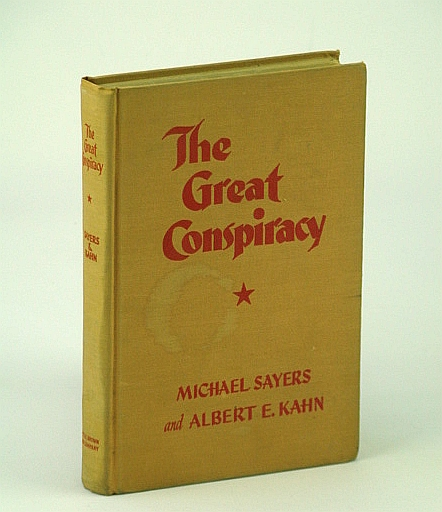 SAYERS, MICHAEL; KAHN, ALBERT E. - The Great Conspiracy: The Secret War Against Soviet Russia
