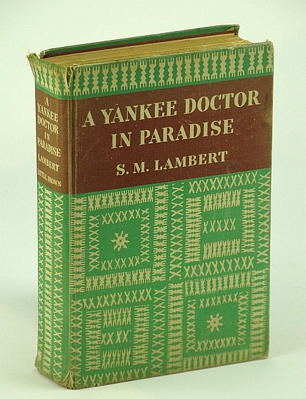 A Yankee Doctor in Paradise by S.M. Lambert M.D. First Edition 1941