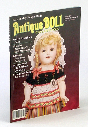 Antique Doll Collector, April (Apr.) 1999, Volume 2, Number 4 - Rare Shirley Temple Dolls, Ackerman, Evelyn; et al