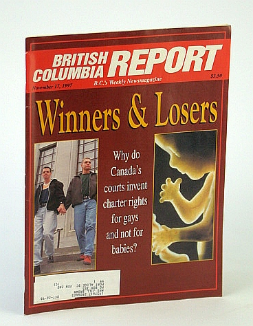 Image for British Columbia Report - B.C.'s Weekly Newsmagazine, November (Nov.) 17, 1997 - Canada's Courts Invent Charter Rights for Gays But Not Babies