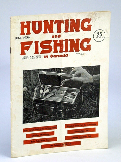 Hunting and Fishing in Canada - Canada's National Wildlife Magazine, June, 1956 - The Fabulous Fon Du Lac, Richard, James; Finch, John W.; Birtwhistle, R.; Shepard, E.; Lewis, H.; Farmer, A.