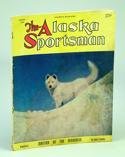 The Alaska Sportsman Magazine, March (Mar.), 1948 - The Whistle Pig, Clarke, Tom E.; Vincent, Leon S.; Bashford, James; Madenwald, Abbie; Nielsen, Dorothy Fay