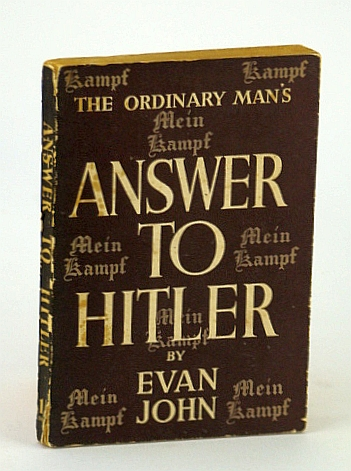 "Answer to Hitler;: Reflections on Hitler's ""Mein Kampf"" and on some recent events upon the continent of Europe,, John, Evan"