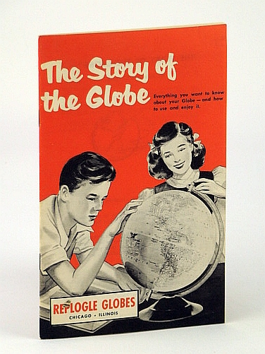 Image for THE STORY OF THE GLOBE Everything you Want to Know About Your Globe - and How to Use and Enjoy it