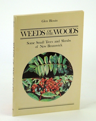 Image for Weeds of the Woods: Some Small Trees and Shrubs of New Brunswick