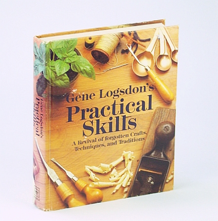 Gene Logsdon's Practical Skills: A Revival of Forgotten Crafts, Techniques, and Traditions, Gene Logsdon