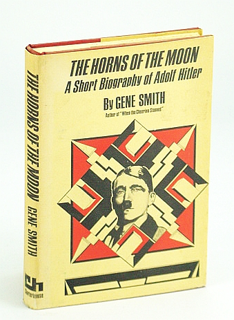 The Horns of the Moon: A Short Biography of Adolf Hitler., Gene Smith