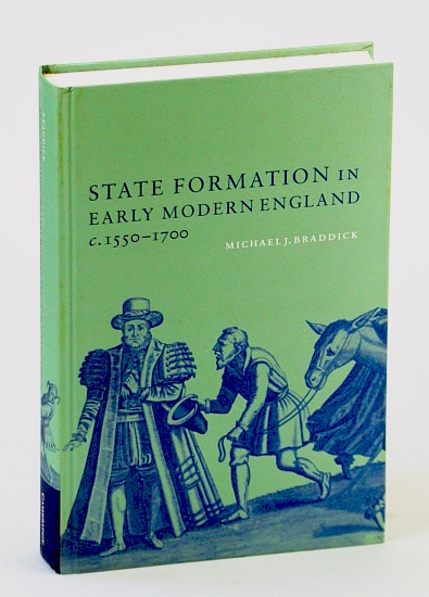 State Formation in Early Modern England, c.1550-1700, Braddick, Michael J.