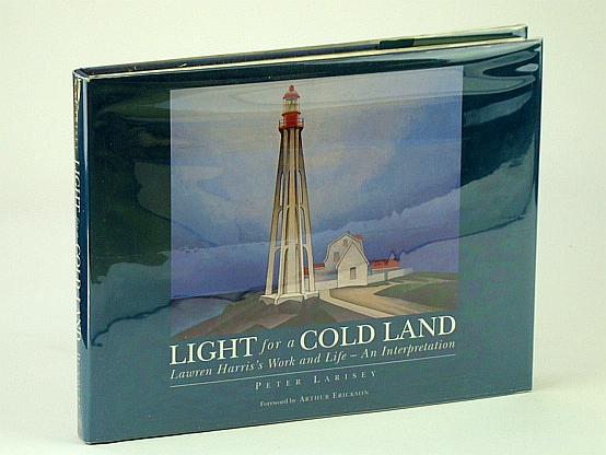 Light for a Cold Land: Lawren Harris's Life and Work, Larisey, Peter