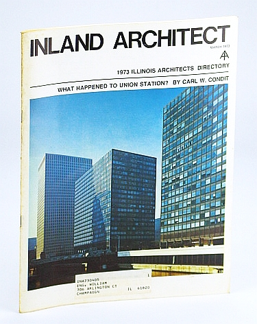 Inland Architect, Chicago Chapter, American Institute of Architects (AIA), March (Mar.) 1973 - What Happened to Union Station?, Condit, William E.; Cuscaden, Rob; Miller, Nory; Dovilas, Henry