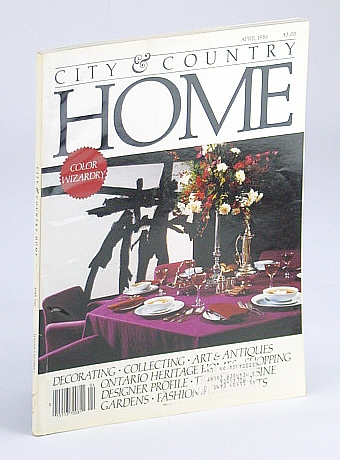Image for City and Country Home Magazine, April (Apr.) 1986 - The Color Wizardry of Dean Shalden, Sinclair Russell and Bryon Patton / Charles Pachter