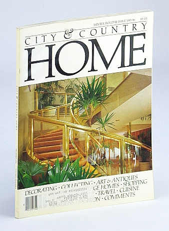 City and Country Home Magazine, December (Dec.) 1985 (Winter Holiday Issue 1985/86) - Burt Manion / Rafaell Cabrera, Lownsbrough, John; Woodcock, George; Brady, James; Bene, Nota; et al