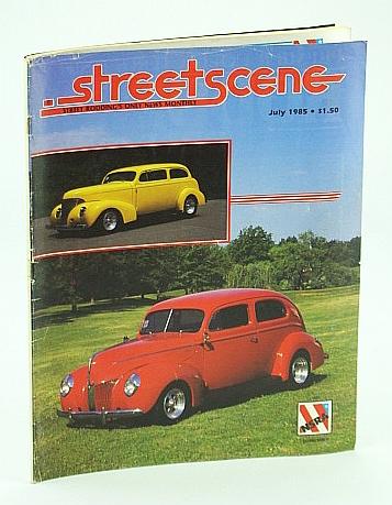 Streetscene (Street Scene) Magazine, July 1985 - Cover Photos of Bill Jones' 1939 Chevrolet and John Belford's 1940 Ford, Multiple Contributors