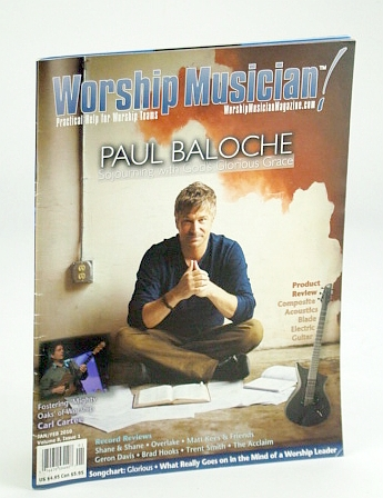 Worship Musician Magazine - Practical Help for Worship Teams, January / February (Jan. / Feb.) 2010: Paul Baloche Cover Photo, Bohannon, Mitch; Albrecht, Carl; Lunn, Gary; et al