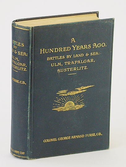 A Hundred (100) Years Ago.  Battles By Land and By Sea: Ulm, Trafalgar, Austerlitz, Furse, Colonel George Armand
