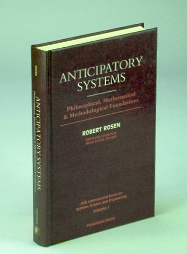 ROSEN, ROBERT - Anticipatory Systems: Philosophical, Mathematical and Methodological Foundations (Ifsr International Series on Systems Science & Engineering, Vol 1)