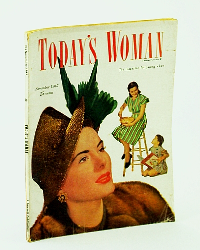 Today's Woman - The Magazine for Young Wives, November (Nov.) 1947: Million-Dollar Sneeze / Geraldine Farrar, Bloch, Blanche; Landi, Elissa; Gale, Zona; Scott, Judith; Garrette, Eve; Barze, Marguerite; Garrison, Webb B.; Lazarus, Harry; et al