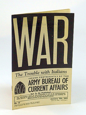 WAR: The Trouble with Italians, No. 35, January (Jan) 9th 1943 - The Trouble with Italians, (British) Army Bureau of Current Affairs; Bennett, Lieut. Richard; De Polnay, Pte. Peter