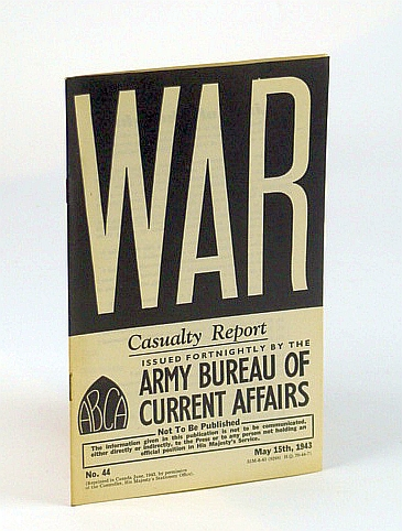 WAR: Casualty Report - Survey Compiled with the Help of the R.A.M.C.. No. 44.  May 15th, 1943, (British) Army Bureau of Current Affairs; Cotterell, Captain Anthony