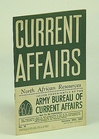 Current Affairs, Number 36: North African Resources. January (Jan.) 30th, 1943, (British) Army Bureau of Current Affairs; Brodrick, Alan Houghton