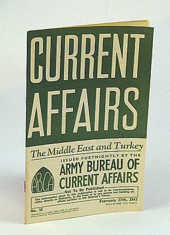 Current Affairs, Number 38: The Middle East and Turkey, February (Feb.) 27th, 1943, (British) Army Bureau of Current Affairs; Baxter, Professor J.H.