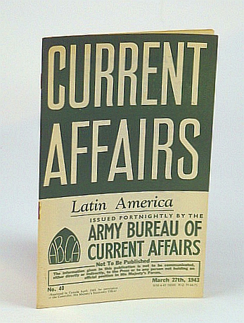 Image for Current Affairs, Number 40: Latin America, March (Mar.) 27th, 1943