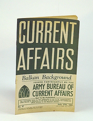 Current Affairs, Number 47: Balkan Background, July 17th, 1943, (British) Army Bureau of Current Affairs