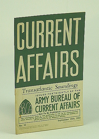 Current Affairs, Number 52: Transatlantic Soundings, September (Sept.) 25th, 1943, (British) Army Bureau of Current Affairs; Agar, Herbert