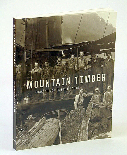 Mountain Timber; The Comox Logging Company in the Vancouver Island Mountains, Richard Somerset Mackie