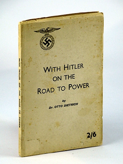 With Hitler on the Road to Power: Personal experiences with my leader, Dietrich, Otto