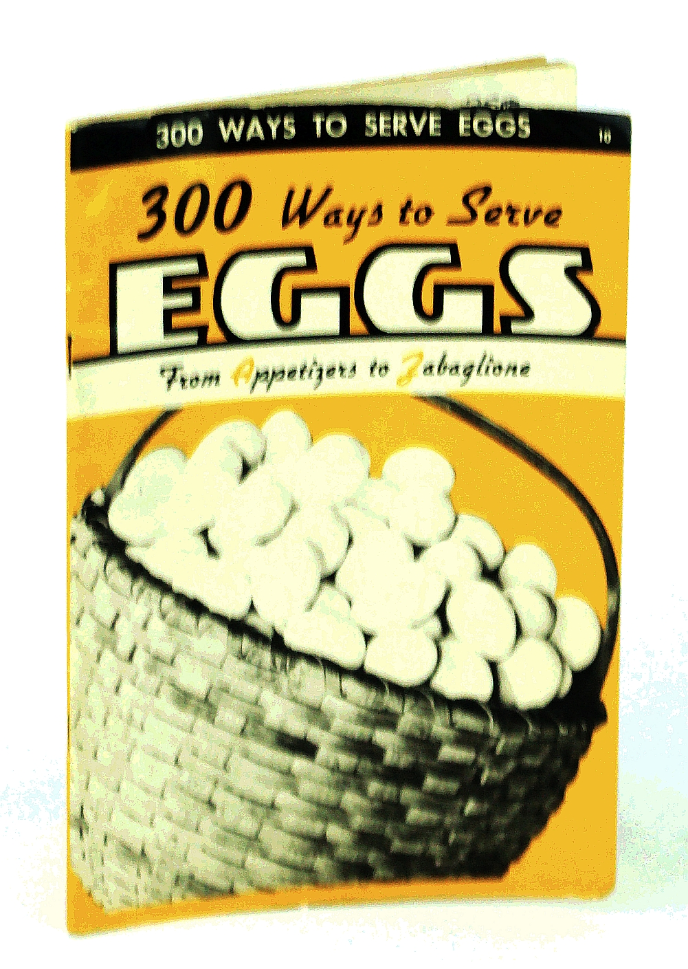 Image for 300 [Three Hundred] Ways to Serve Eggs - From Appetizers to Zabaglione