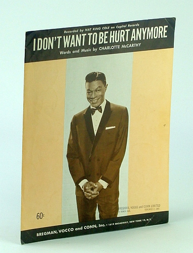 CHARLOTTE MCCARTHY - I Don't Want to Be Hurt Anymore Original 4 Page Sheet Music Score As Recorded by Nat King Cole & Nat King Cole Cover Photo - Bregman, Vocco & Conn, Inc - 1964